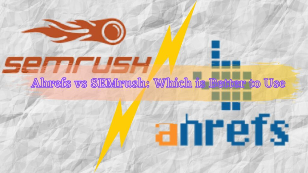 Ahrefs vs SEMrush_ Which is Better to Use
