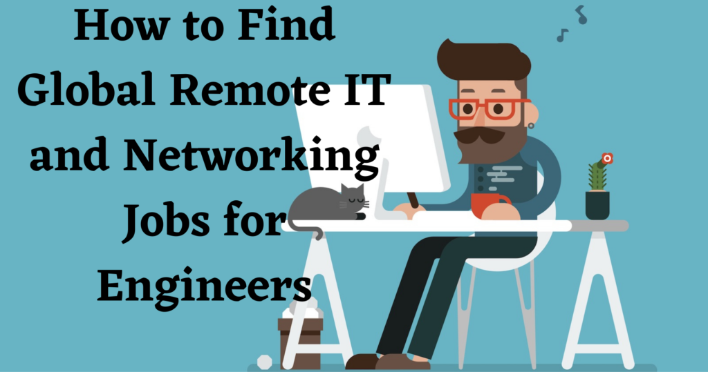 How to Find Global Remote IT and Networking Jobs for Engineers (1)