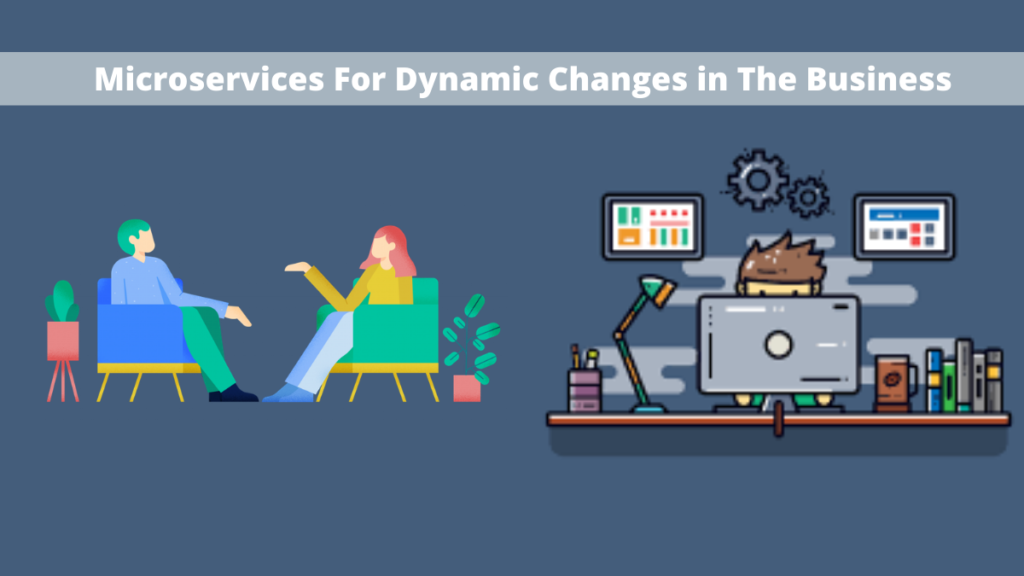 Microservices For Dynamic Changes in The Business