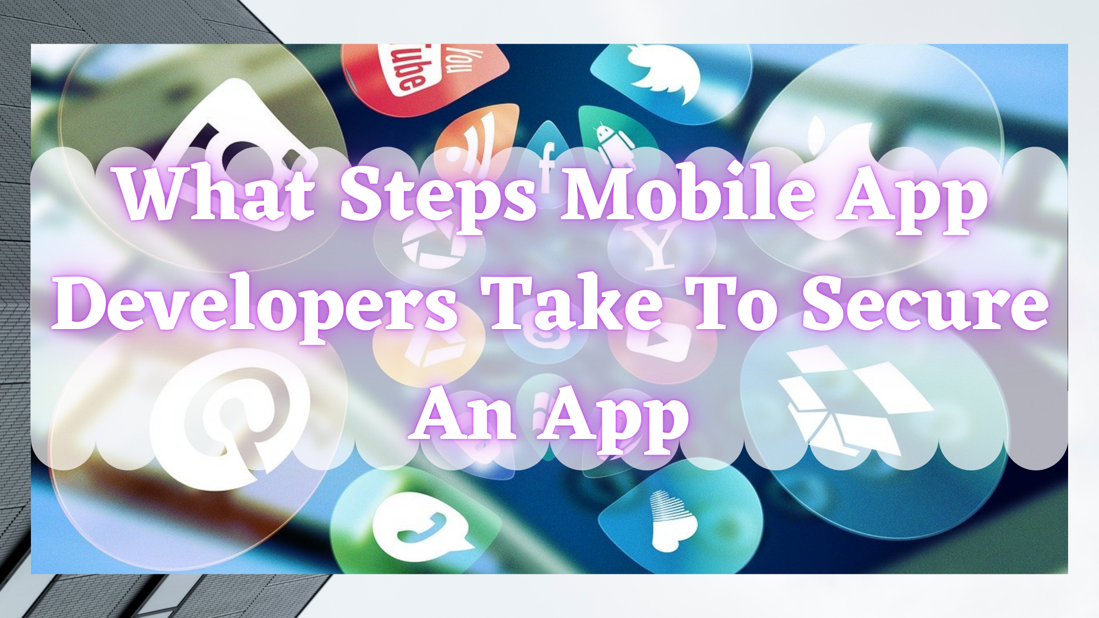 What Steps Mobile App Developers Take To Secure An App