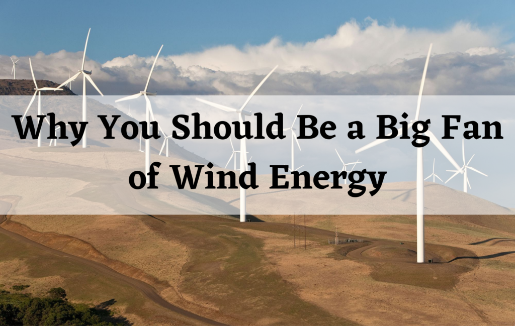Why You Should Be a Big Fan of Wind Energy