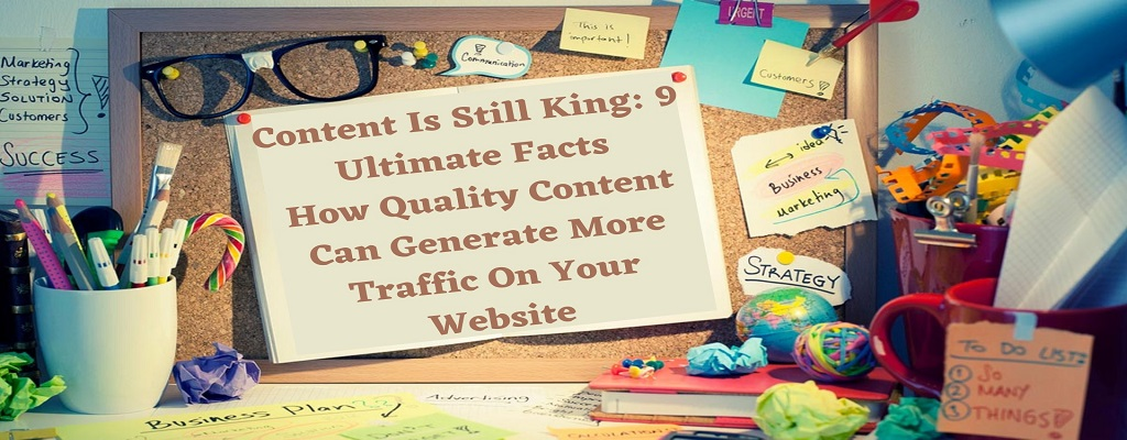 Content Is Still King_ 9 Ultimate Facts How Quality Content Can Generate More Traffic On Your Website